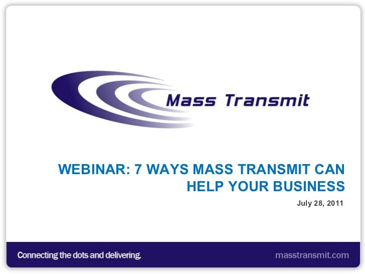 WEBINAR: 7 WAYS MASS TRANSMIT CAN HELP YOUR BUSINESS July 28, 2011