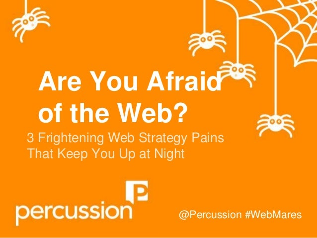 Are You Afraid of the Web? 3 Frightening Web Strategy Pains That Keep You Up at Night  @Percussion #WebMares