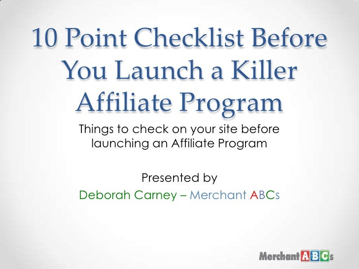 10 Point Checklist Before You Launch a Killer Affiliate Program<br />Things to check on your site before launching an Affi...
