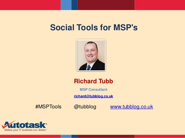 Social Tools for MSPs            Richard Tubb               MSP Consultant            richard@tubblog.co.uk#MSPTools   @tu...