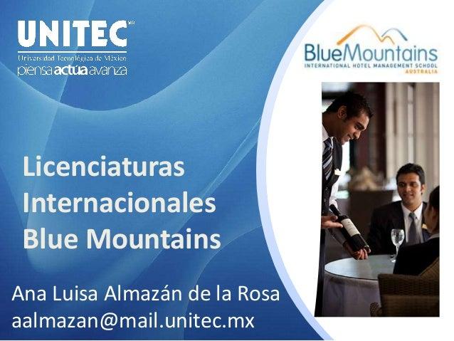 Licenciaturas Internacionales Blue Mountains Ana Luisa Almazán de la Rosa aalmazan@mail.unitec.mx