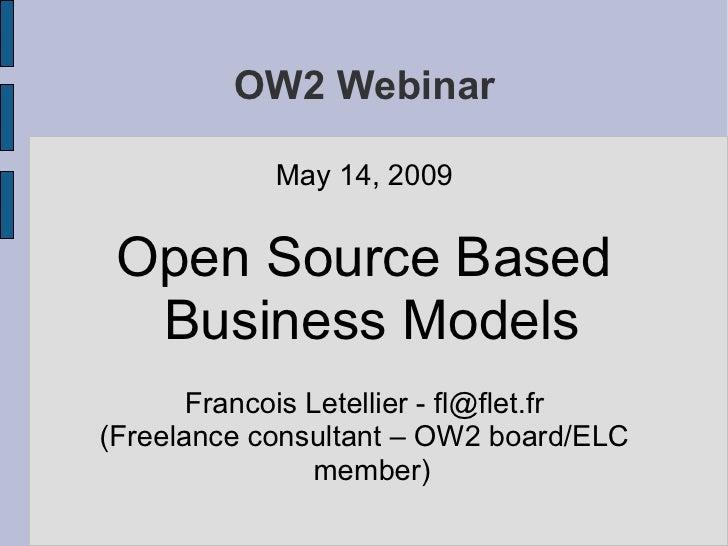 OW2 Webinar              May 14, 2009    Open Source Based   Business Models        Francois Letellier - fl@flet.fr (Freel...