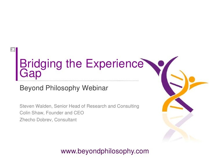 Bridging the Experience Gap<br />Beyond Philosophy Webinar<br />Steven Walden, Senior Head of Research and Consulting<br /...