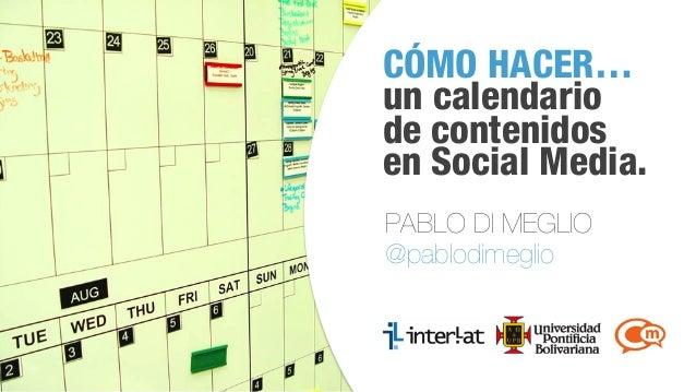 #CongresoSM CÓMO HACER… un calendario de contenidos en Social Media. PABLO DI MEGLIO @pablodimeglio