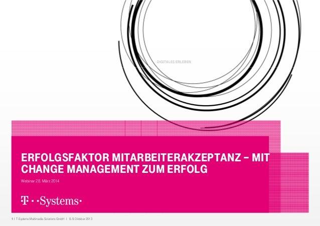 1 I T-Systems Multimedia Solutions GmbH I 8.-9. Oktober 2013 DIGITALES ERLEBEN ERFOLGSFAKTOR MITARBEITERAKZEPTANZ – MIT CH...