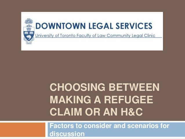 CHOOSING BETWEEN MAKING A REFUGEE CLAIM OR AN H&C Factors to consider and scenarios for discussion