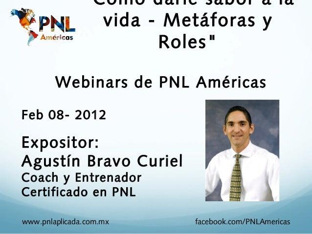 """""""Cómo darle sabor a la                 vida - Metáforas y                       Roles""""        Webinars de PNL AméricasFeb ..."""