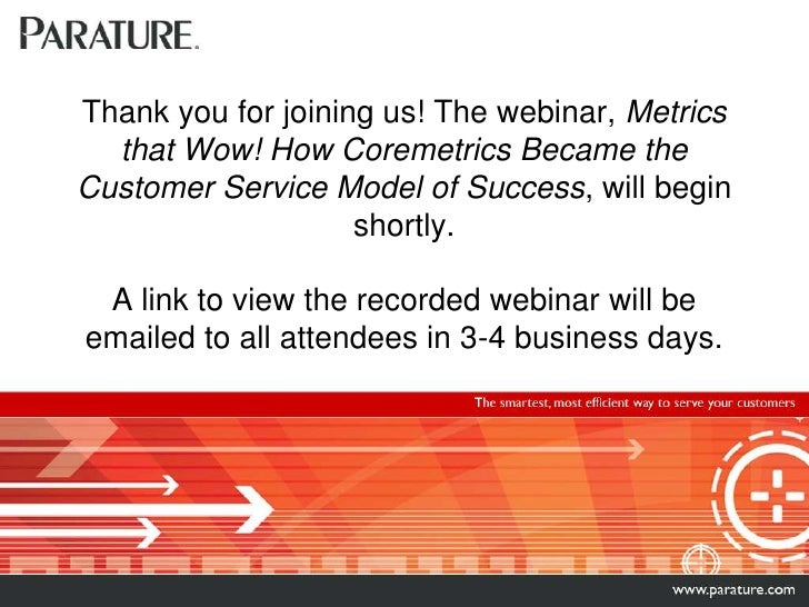 Thank you for joining us! The webinar, Metrics that Wow! How Coremetrics Became the Customer Service Model of Success, wil...
