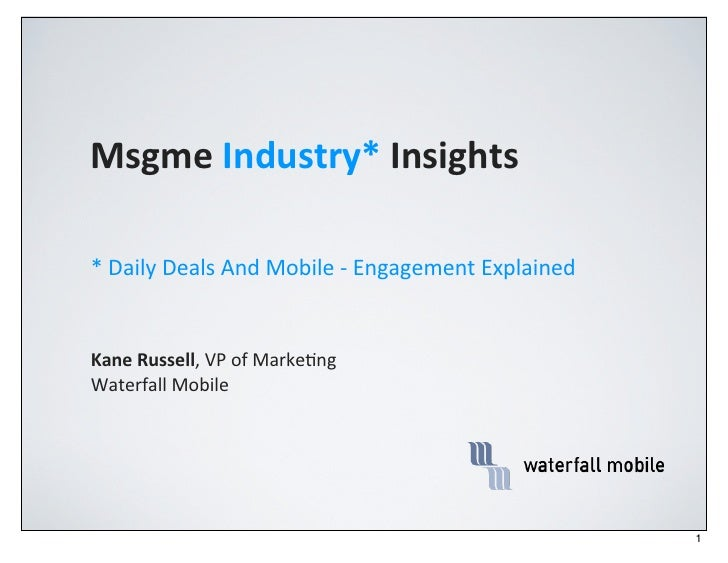 Msgme	  Industry*	  Insights*	  Daily	  Deals	  And	  Mobile	  -­‐	  Engagement	  Explained	  Kane	  Russell,	  VP	  of	  ...