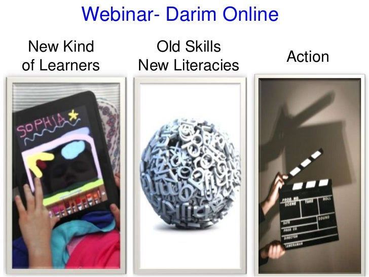 Webinar- Darim Online New Kind       Old Skills                                Actionof Learners   New Literacies