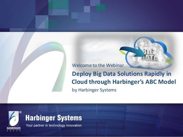 Welcome to the Webinar  Deploy Big Data Solutions Rapidly in Cloud through Harbinger's ABC Model by Harbinger Systems