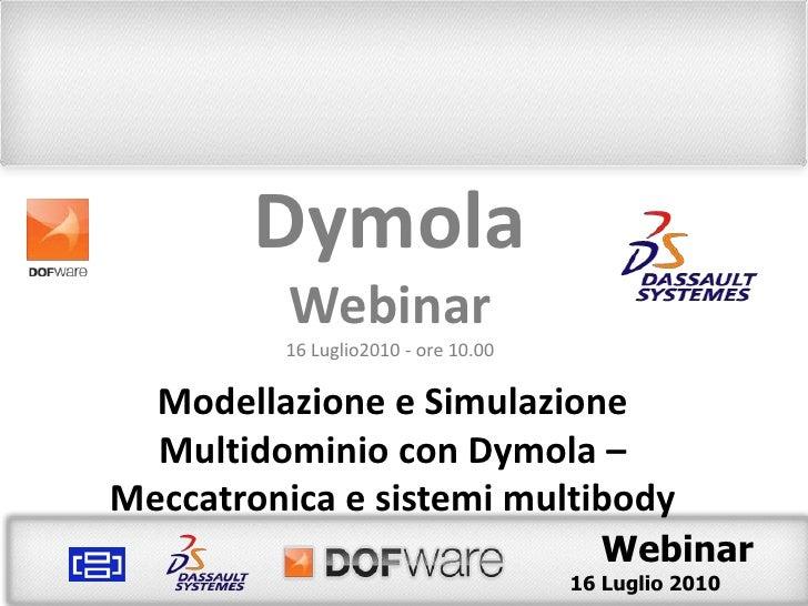 Dymola<br />Webinar<br />16 Luglio2010 - ore 10.00<br />Modellazione e Simulazione Multidominio con Dymola– Meccatronica e...