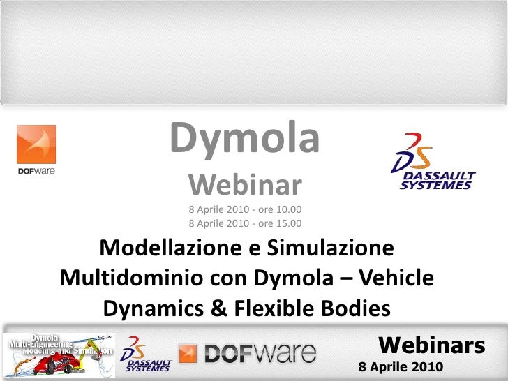 Dymola<br />Webinar<br />8 Aprile 2010 - ore 10.00<br />8 Aprile 2010 - ore 15.00<br />Modellazione e Simulazione Multidom...