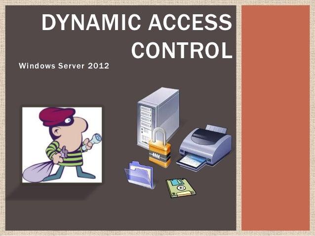 DYNAMIC ACCESS          CONTROLWindows Server 2012