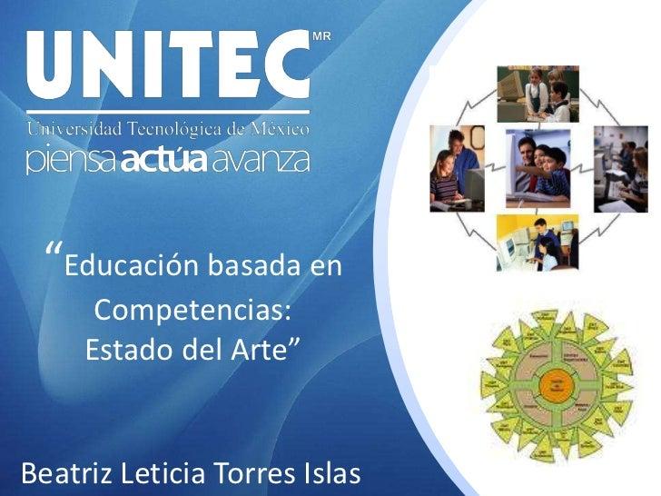 """""""Educación basada en Competencias: <br />Estado del Arte""""<br />Beatriz Leticia Torres Islas<br />"""