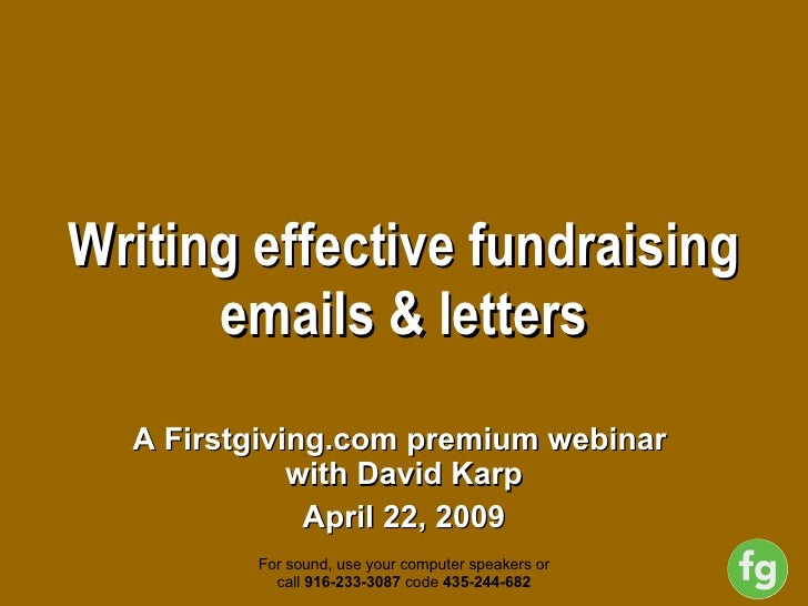 Writing effective fundraising emails & letters A Firstgiving.com premium webinar  with David Karp April 22, 2009