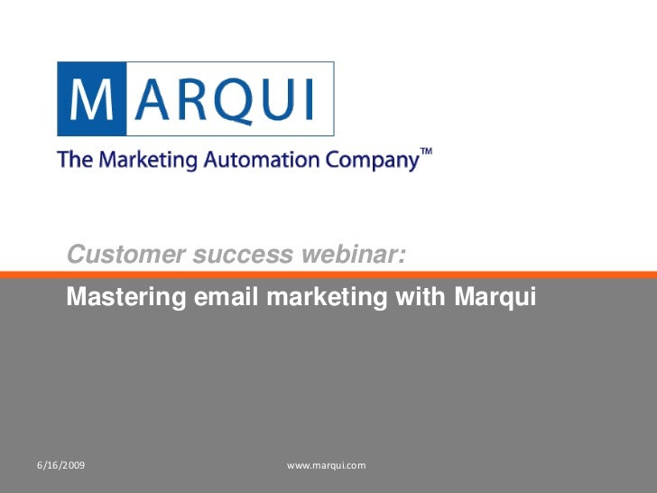 Customer success webinar:      Mastering email marketing with Marqui     6/16/2009             www.marqui.com