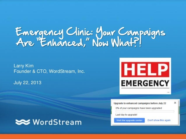 "CONFIDENTIAL – DO NOT DISTRIBUTE 1 Emergency Clinic: Your Campaigns Are ""Enhanced,"" Now What?! Larry Kim Founder & CTO, Wo..."