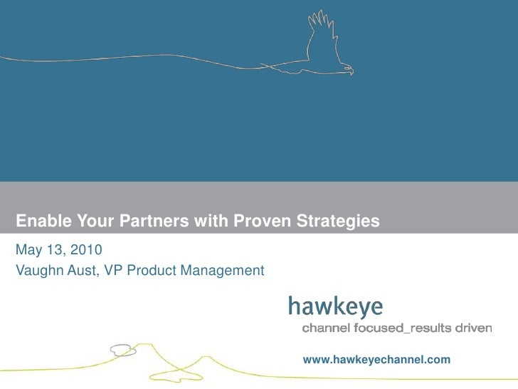 May 13, 2010<br />Vaughn Aust, VP Product Management<br />Enable Your Partners with Proven Strategies<br />