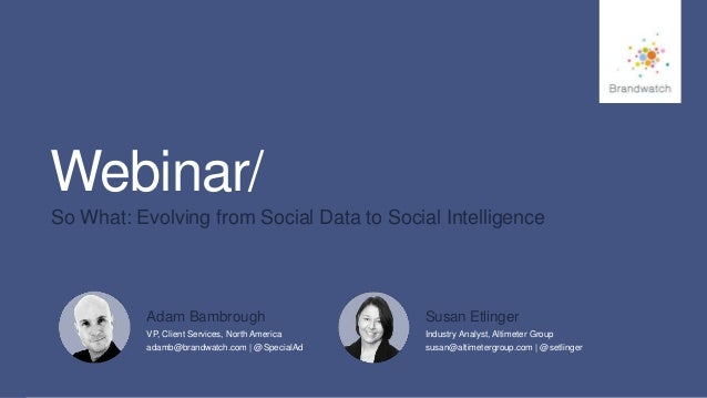 1 #brandwatchtips © 2014 Brandwatch.com Webinar/ So What: Evolving from Social Data to Social Intelligence VP, Client Serv...
