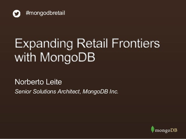 #mongodbretail Senior Solutions Architect, MongoDB Inc.