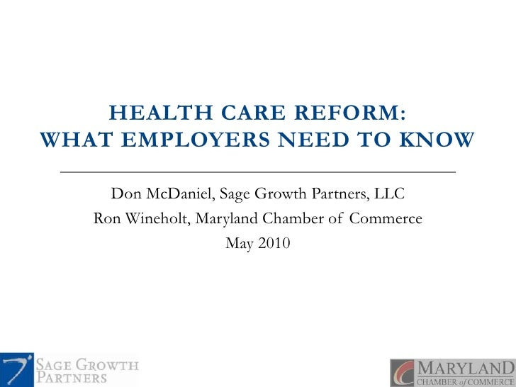 HEALTH CARE REFORM: WHAT EMPLOYERS NEED TO KNOW<br />Don McDaniel, Sage Growth Partners, LLC<br />Ron Wineholt, Maryland C...