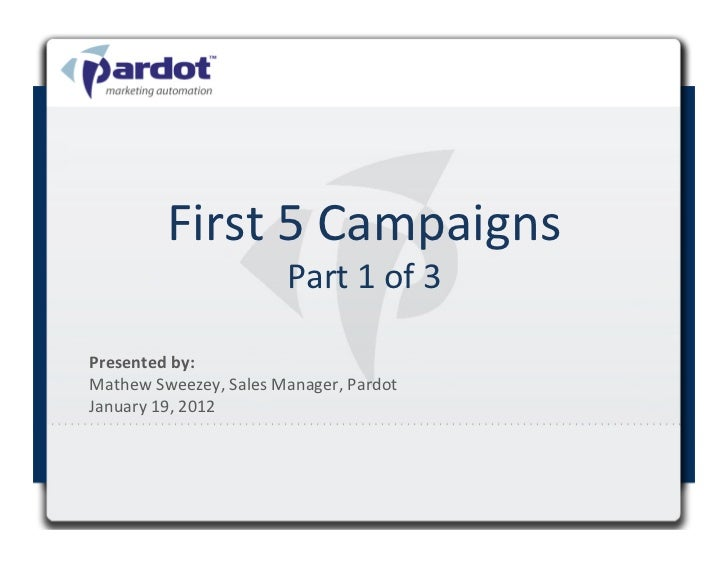 First 5 Campaigns                                  Part 1 of 3 Presented by:  Mathew Sweezey, Sale...