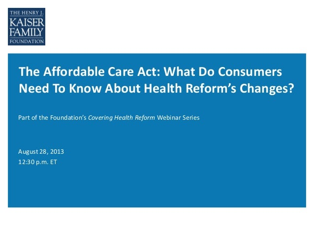The Affordable Care Act: What Do Consumers Need To Know About Health Reform's Changes? Part of the Foundation's Covering H...