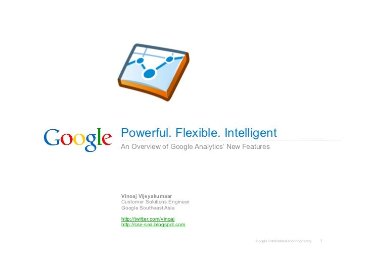 Powerful. Flexible. Intelligent An Overview of Google Analytics' New Features     Vinoaj Vijeyakumaar Customer Solutions E...