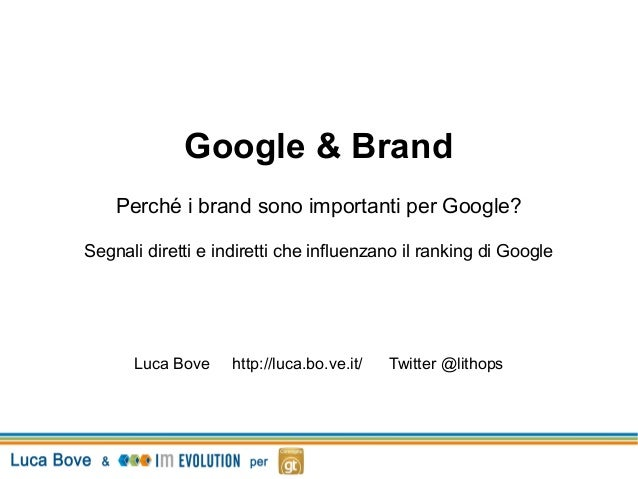 Google & Brand    Perché i brand sono importanti per Google?Segnali diretti e indiretti che influenzano il ranking di Goog...