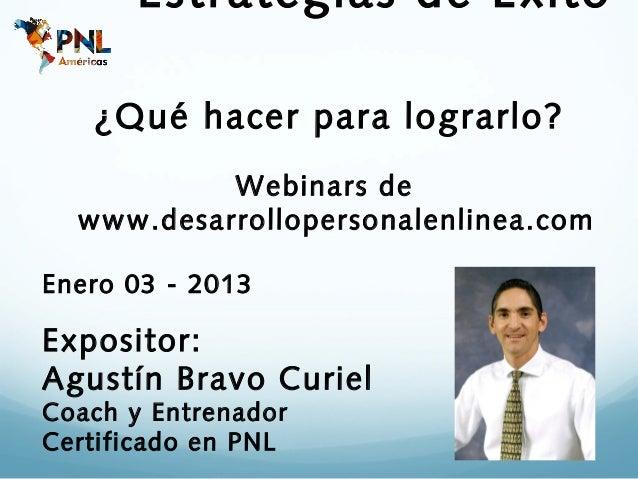 Estrategias de Exito   ¿Qué hacer para lograrlo?           Webinars de  www.desarrollopersonalenlinea.comEnero 03 - 2013Ex...