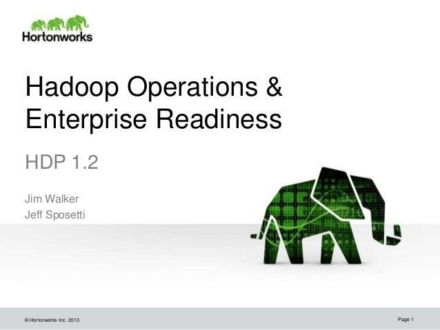 Hadoop Operations &Enterprise ReadinessHDP 1.2Jim WalkerJeff Sposetti© Hortonworks Inc. 2013   Page 1