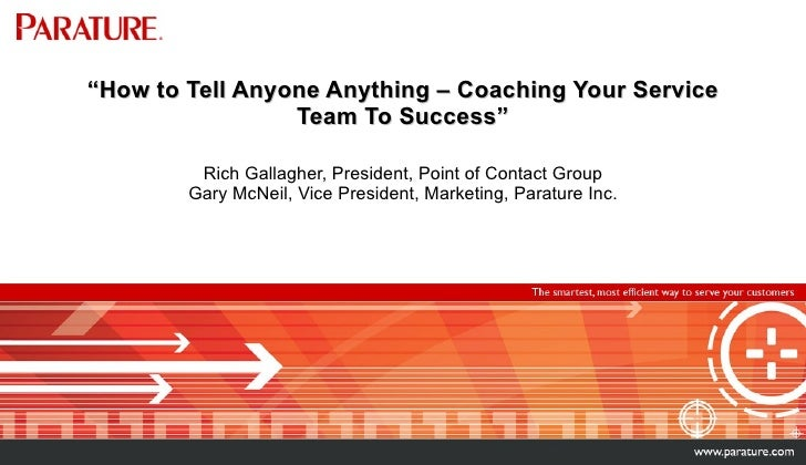 """ How to Tell Anyone Anything – Coaching Your Service Team To Success"" Rich Gallagher, President, Point of Contact Group G..."