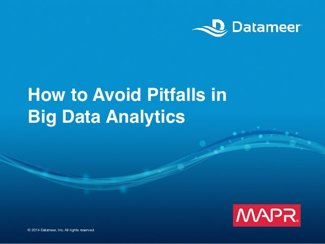 © 2014 Datameer, Inc. All rights reserved. How to Avoid Pitfalls in 