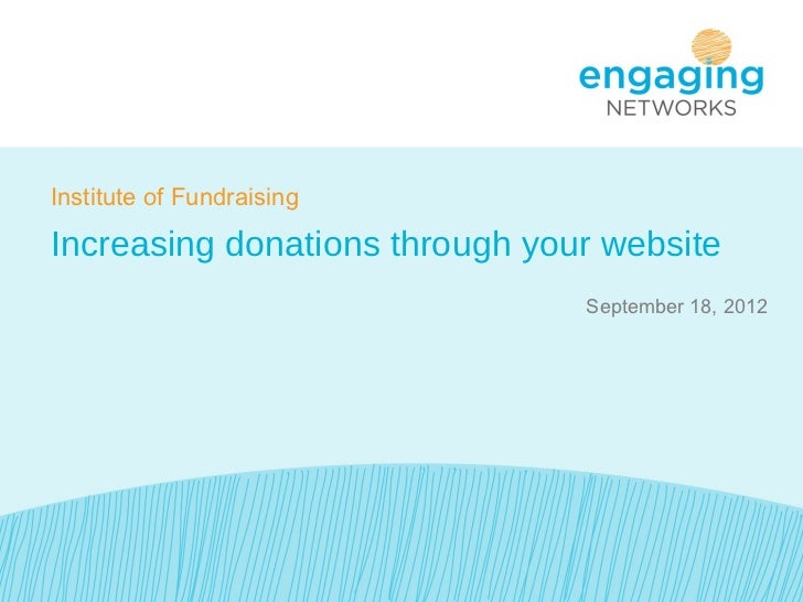Institute of FundraisingIncreasing donations through your website                                September 18, 2012