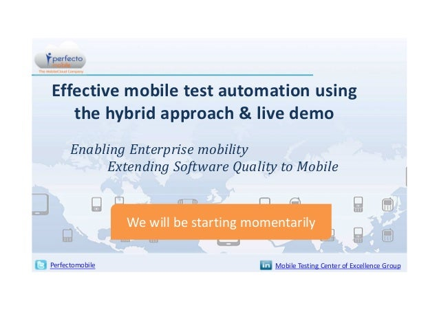 Effective mobile test automation using the hybrid approach & live demo Enabling Enterprise mobility Extending Software Qua...