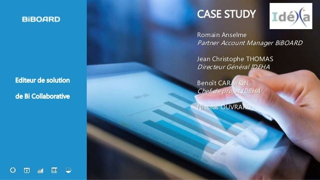 1 Editeur de solution de Bi Collaborative CASE STUDY Romain Anselme Partner Account Manager BiBOARD Jean Christophe THOMAS...