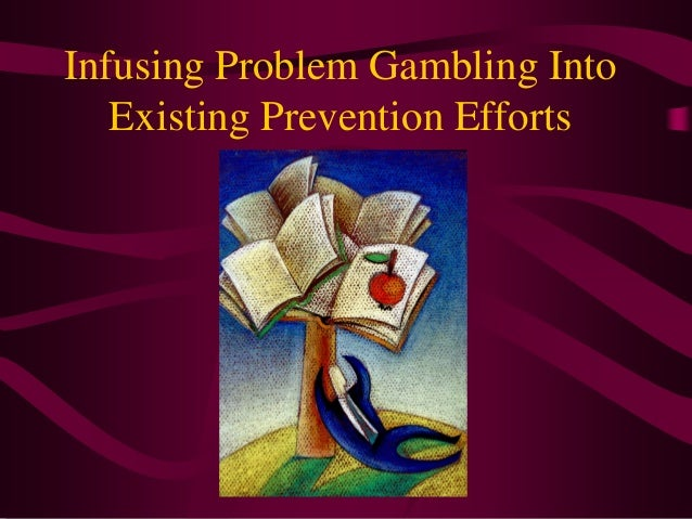 Infusing Problem Gambling Into   Existing Prevention Efforts