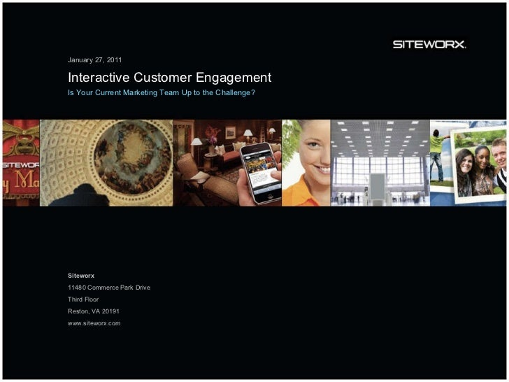 January 27, 2011 Interactive Customer Engagement Is Your Current Marketing Team Up to the Challenge? Siteworx 11480 Commer...
