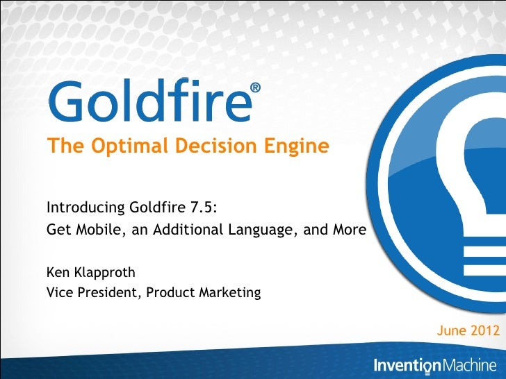 The Optimal Decision EngineIntroducing Goldfire 7.5:Get Mobile, an Additional Language, and MoreKen KlapprothVice Presiden...