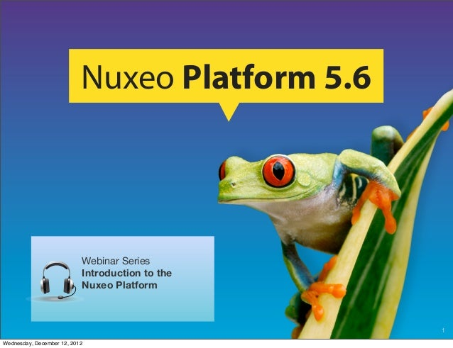 Nuxeo Platform 5.6                           Webinar Series                           Introduction to the                 ...