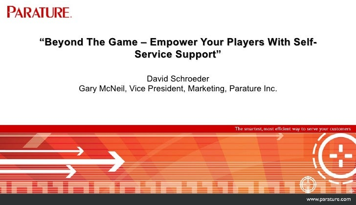 """"""" Beyond The Game – Empower Your Players With Self-Service Support"""" David Schroeder Gary McNeil, Vice President, Marketing..."""