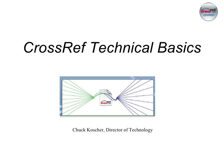 CrossRef Technical Basics Chuck Koscher, Director of Technology