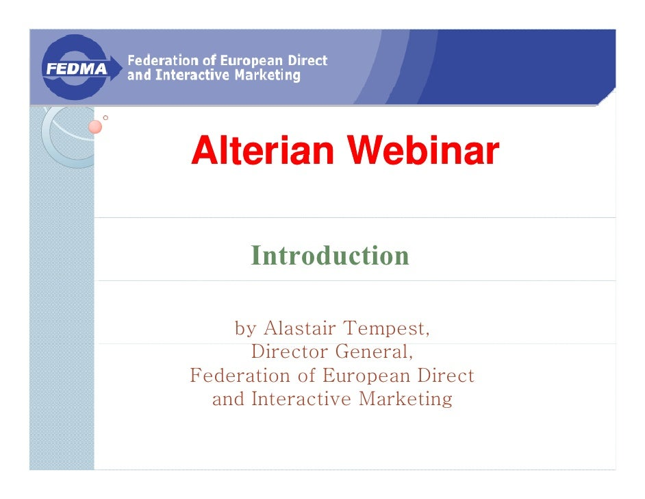 Alterian Webinar        Introduction      by Alastair Tempest,       Director General, Federation of European Direct   and...