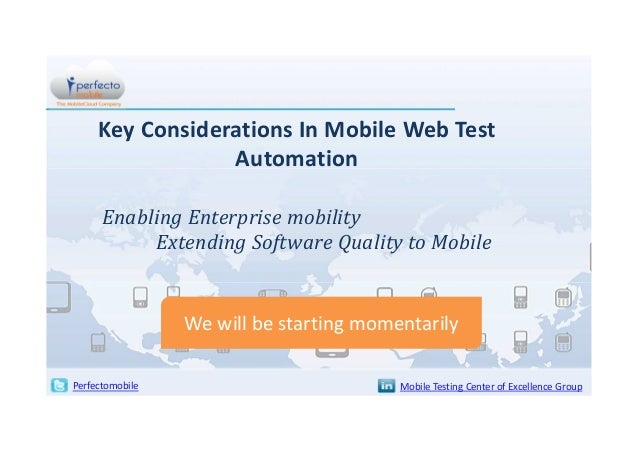 Key Considerations In Mobile Web Test Automation Enabling Enterprise mobility Extending Software Quality to Mobile  We wil...