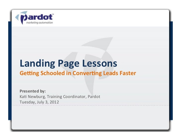 Landing	  Page	  Lessons	  Ge-ng	  Schooled	  in	  Conver5ng	  Leads	  Faster	  Presented	  by:	  	  Ka#	  Newburg,	  Trai...