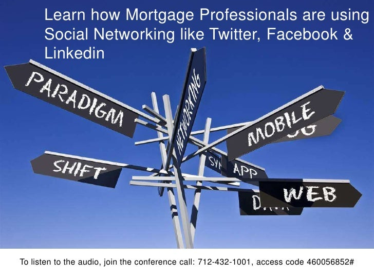 Learn how Mortgage Professionals are using       Social Networking like Twitter, Facebook &       Linkedin     To listen t...