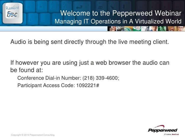 Welcome to the Pepperweed WebinarManaging IT Operations in A Virtualized World<br />Audio is being sent directly through t...