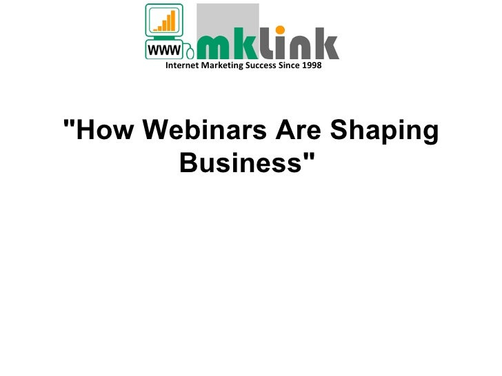 """How Webinars Are Shaping Business""    Internet Marketing Success Since 1998"
