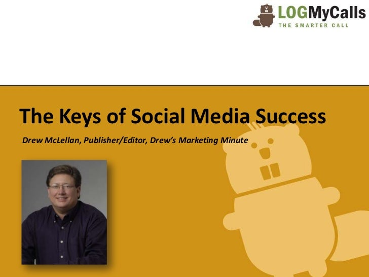 The Keys of Social Media SuccessDrew McLellan, Publisher/Editor, Drew's Marketing Minute